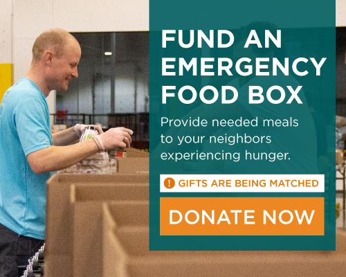 Fund an emergency food box. Provide needed meals to your neighbors experiencing hunger.