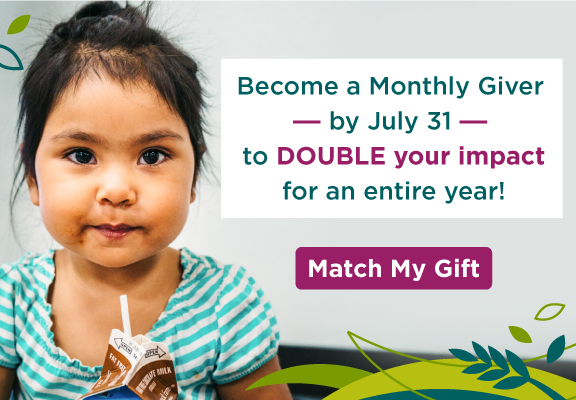 Become a monthly giver by July 31 to double your impact